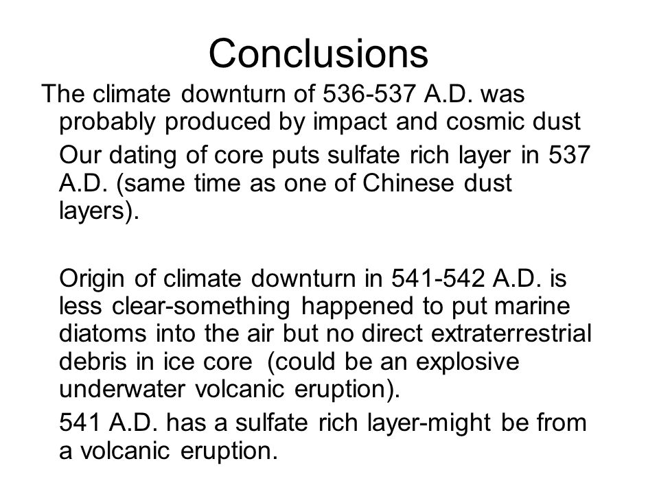 Conclusions The climate downturn of 536-537 A.D. was probably produced by impact and cosmic dust.