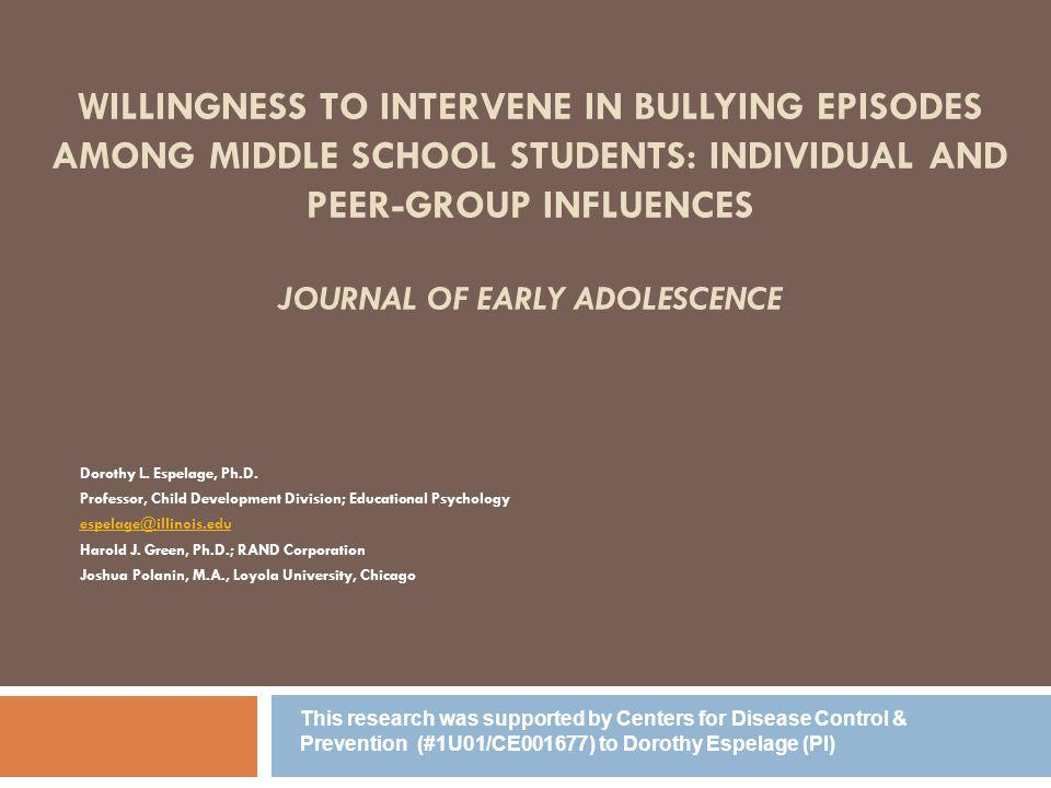 Willingness to Intervene in Bullying Episodes Among Middle School Students: Individual and Peer-Group Influences Journal of Early Adolescence