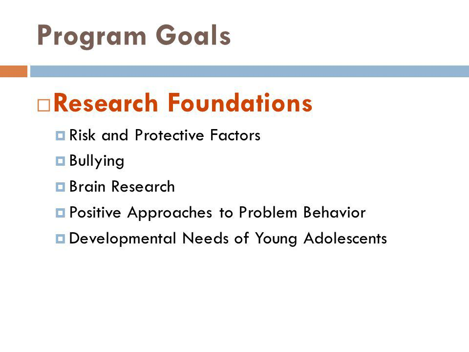 Program Goals Research Foundations Risk and Protective Factors