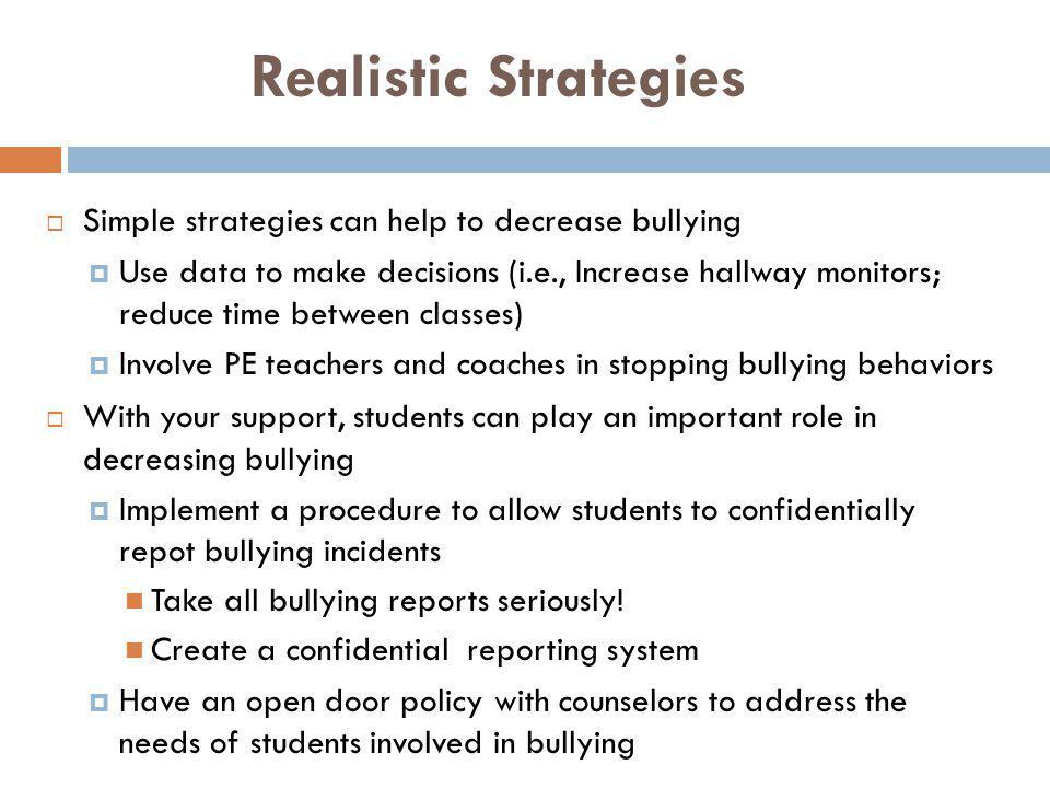Realistic Strategies Simple strategies can help to decrease bullying