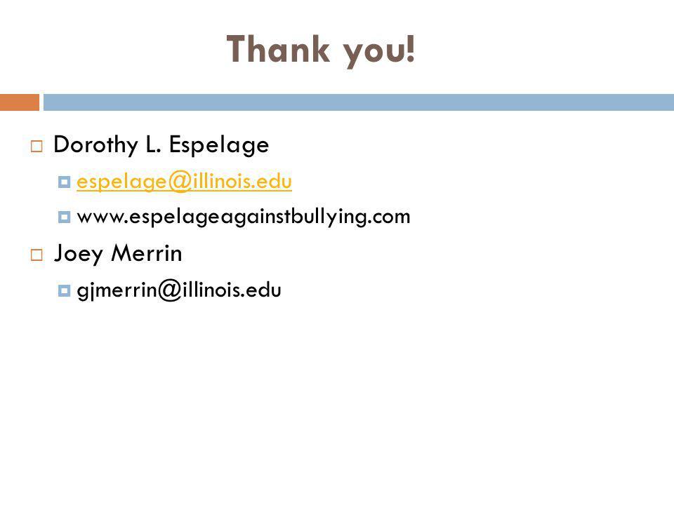 Thank you! Dorothy L. Espelage Joey Merrin espelage@illinois.edu