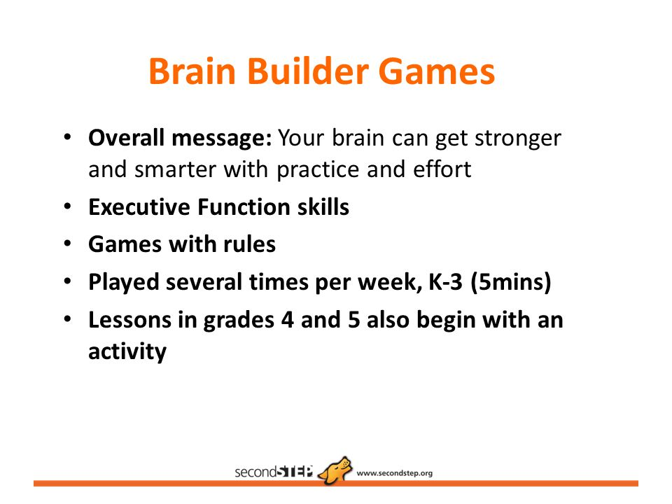 Brain Builder Games Overall message: Your brain can get stronger and smarter with practice and effort.
