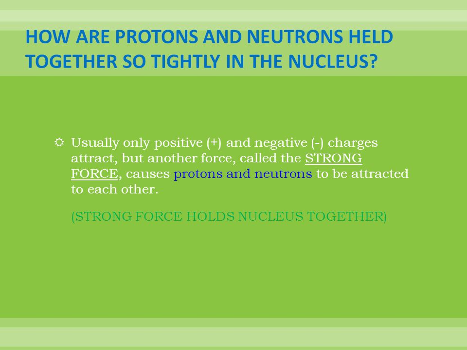HOW ARE PROTONS AND NEUTRONS HELD TOGETHER SO TIGHTLY IN THE NUCLEUS