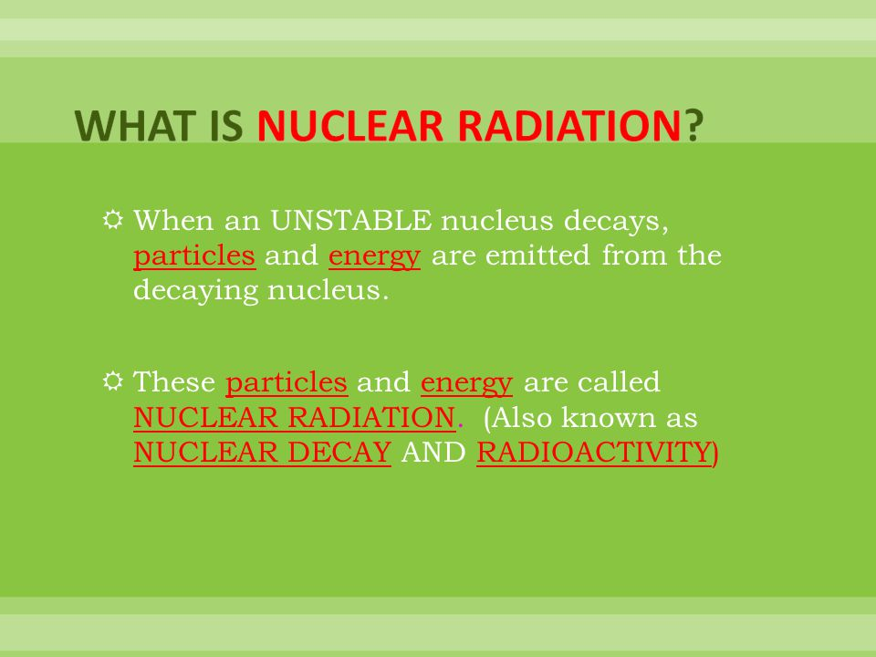 WHAT IS NUCLEAR RADIATION