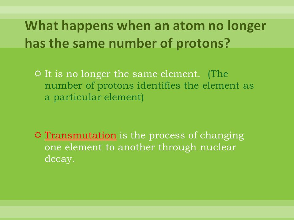 What happens when an atom no longer has the same number of protons