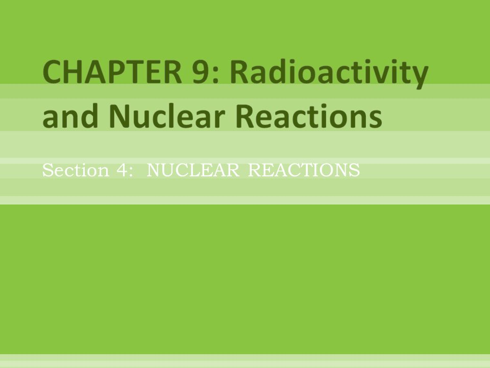 CHAPTER 9: Radioactivity and Nuclear Reactions