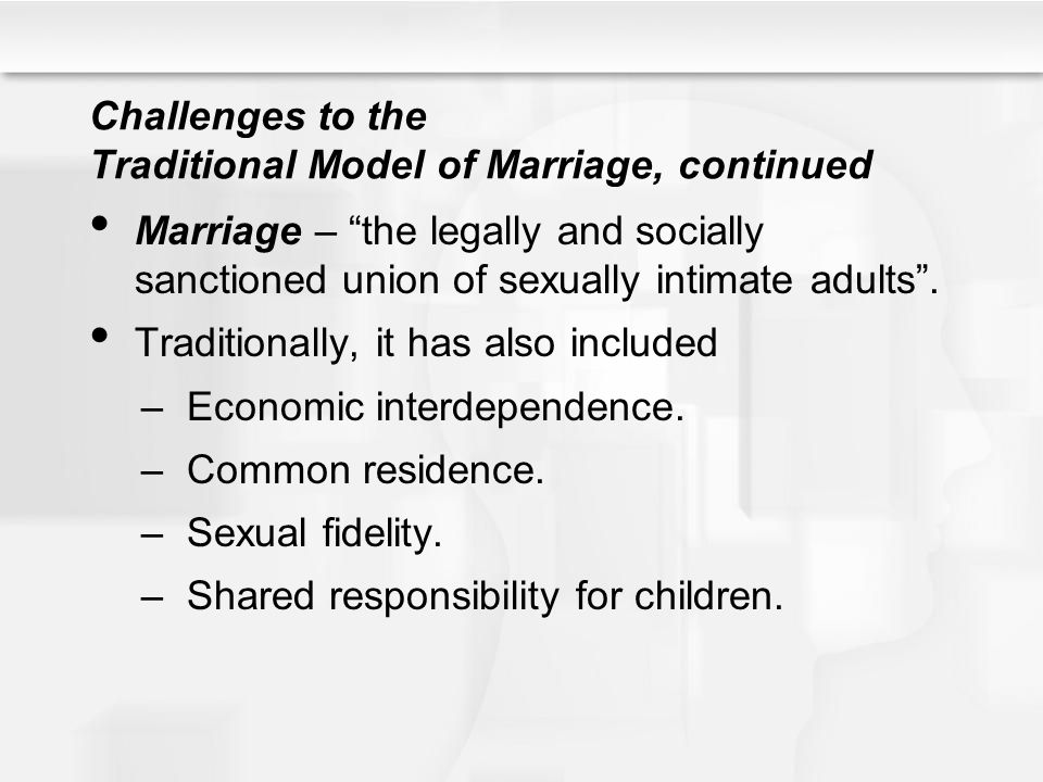 Challenges to the Traditional Model of Marriage, continued