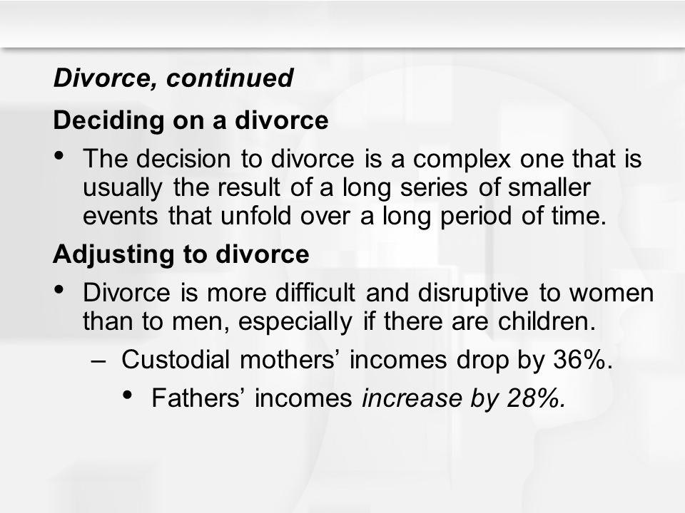 Divorce, continued Deciding on a divorce.