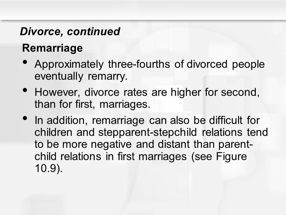 Divorce, continued Remarriage. Approximately three-fourths of divorced people eventually remarry.