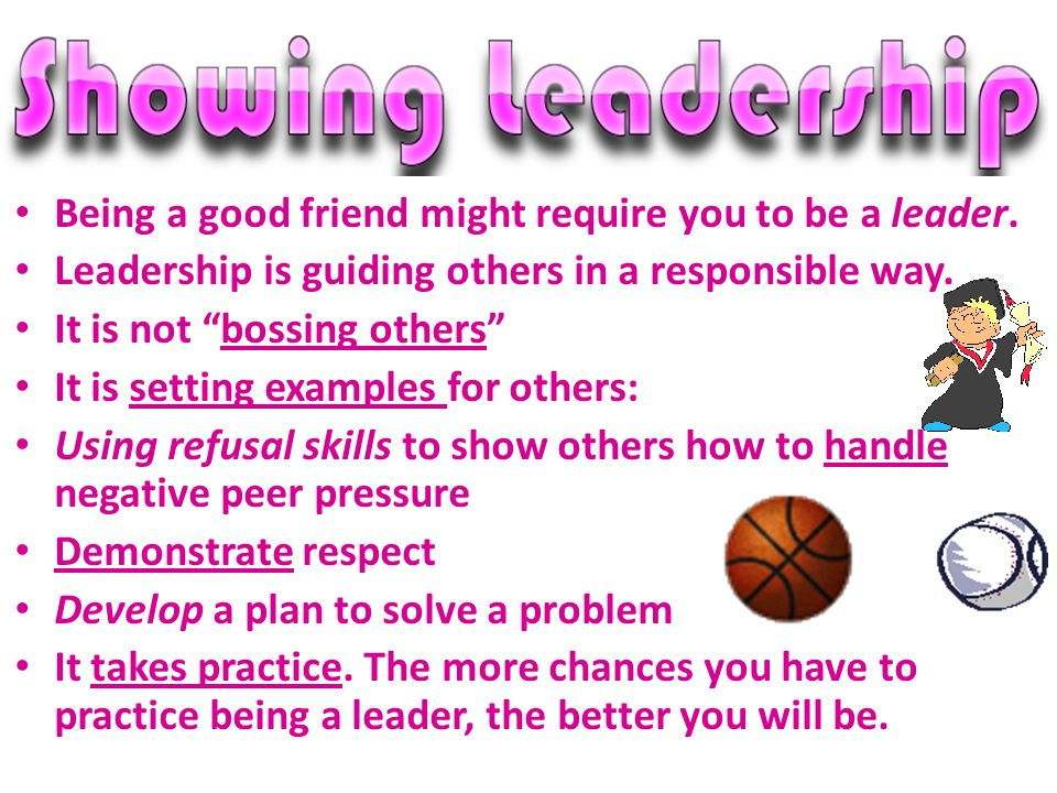 Being a good friend might require you to be a leader.