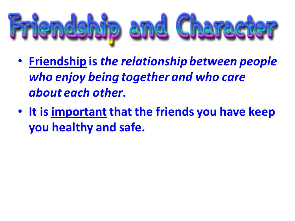 Friendship is the relationship between people who enjoy being together and who care about each other.