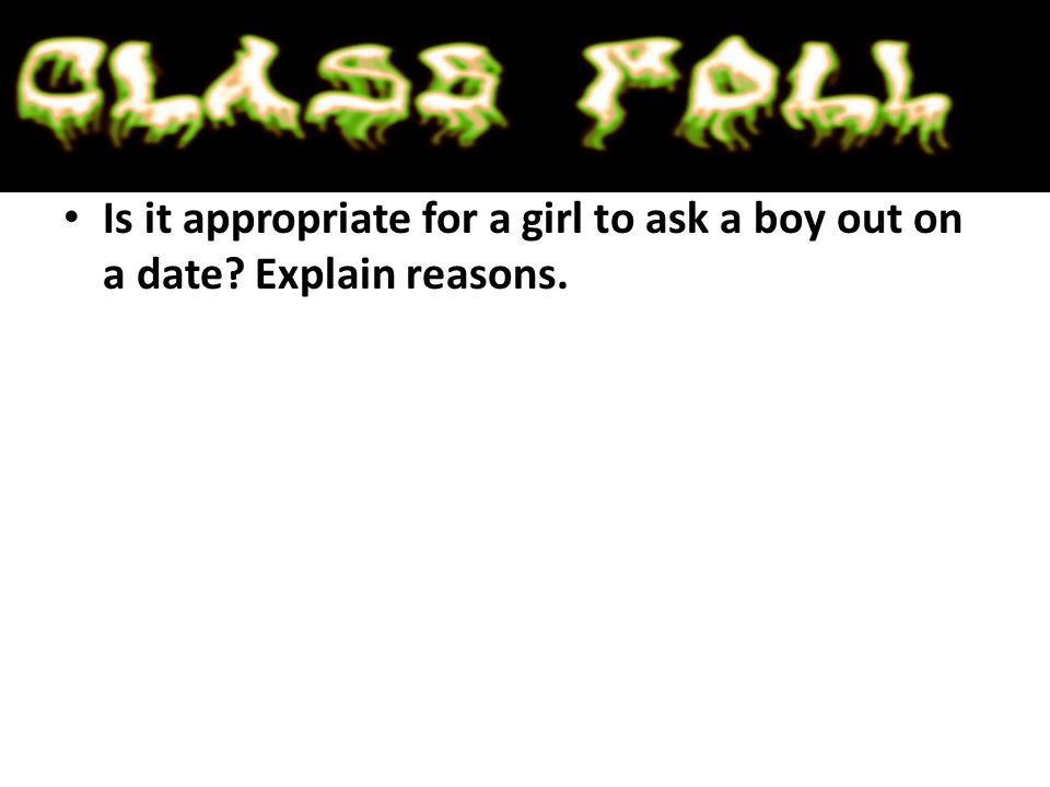 Is it appropriate for a girl to ask a boy out on a date