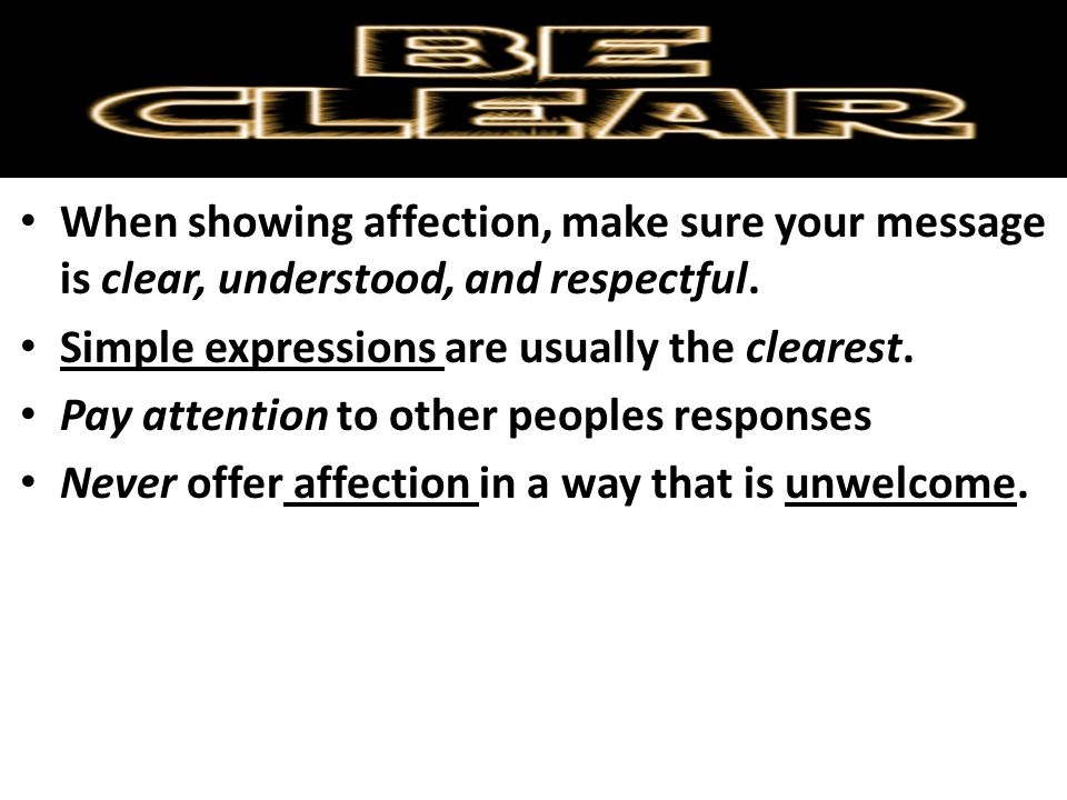 When showing affection, make sure your message is clear, understood, and respectful.