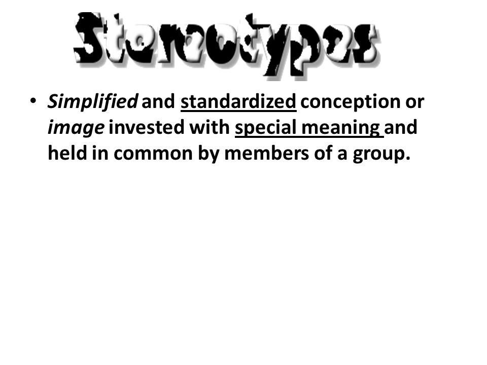 Simplified and standardized conception or image invested with special meaning and held in common by members of a group.