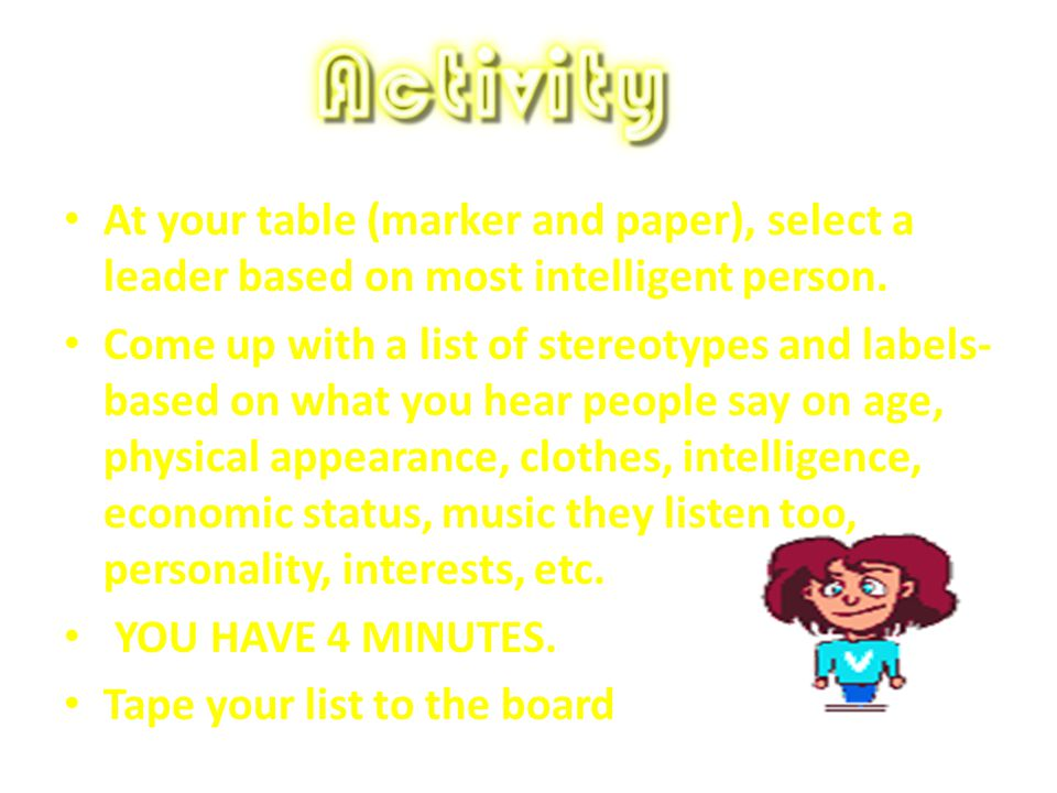At your table (marker and paper), select a leader based on most intelligent person.