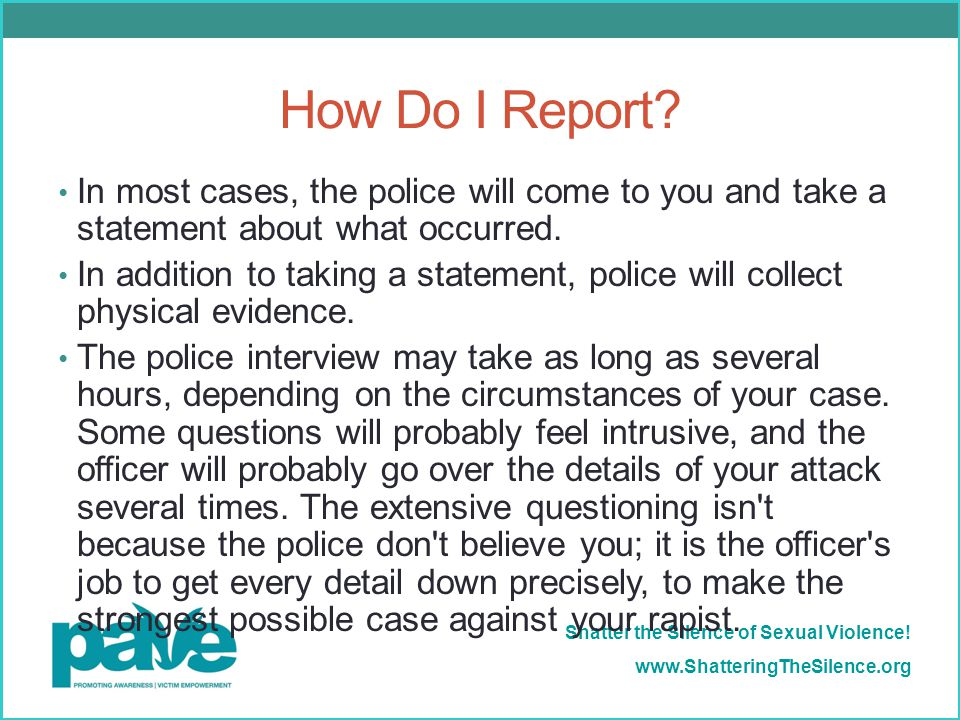 How Do I Report In most cases, the police will come to you and take a statement about what occurred.