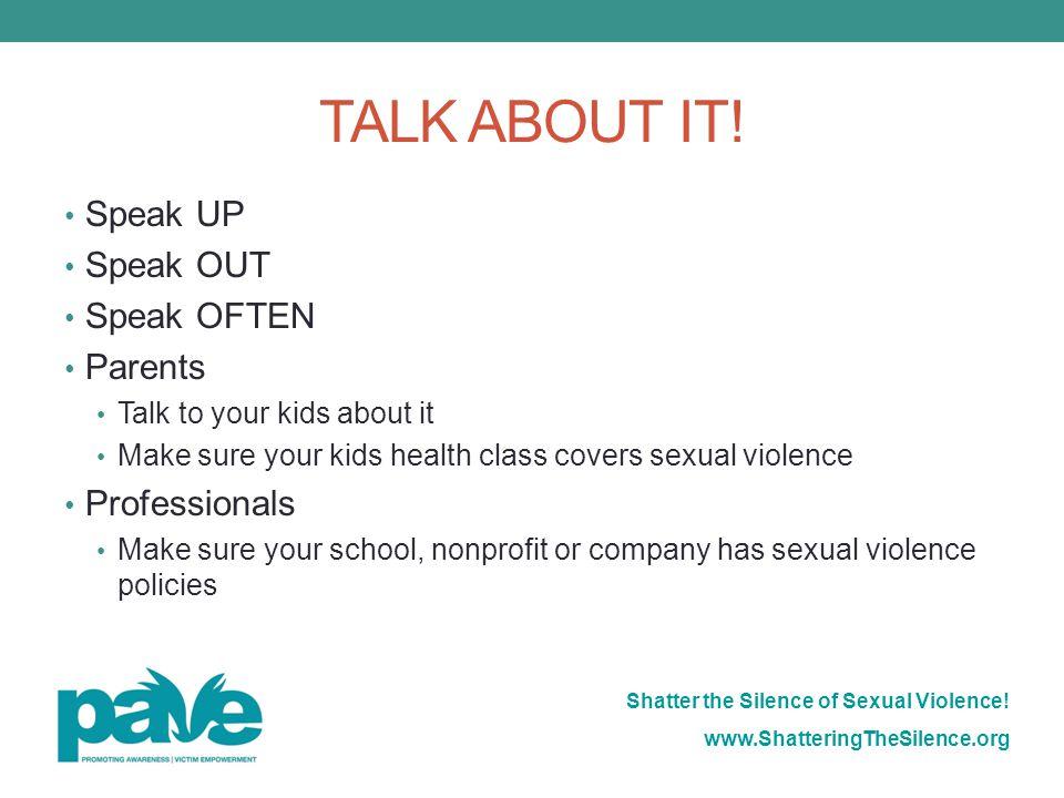 TALK ABOUT IT! Speak UP Speak OUT Speak OFTEN Parents Professionals