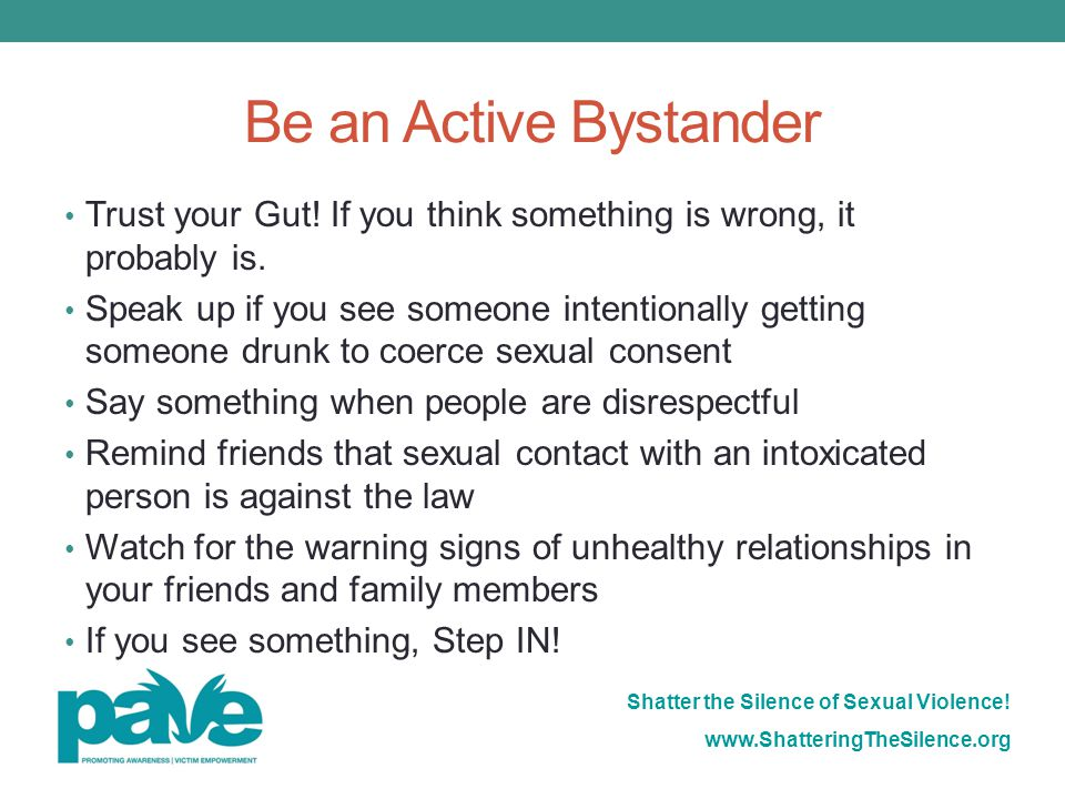 Be an Active Bystander Trust your Gut! If you think something is wrong, it probably is.
