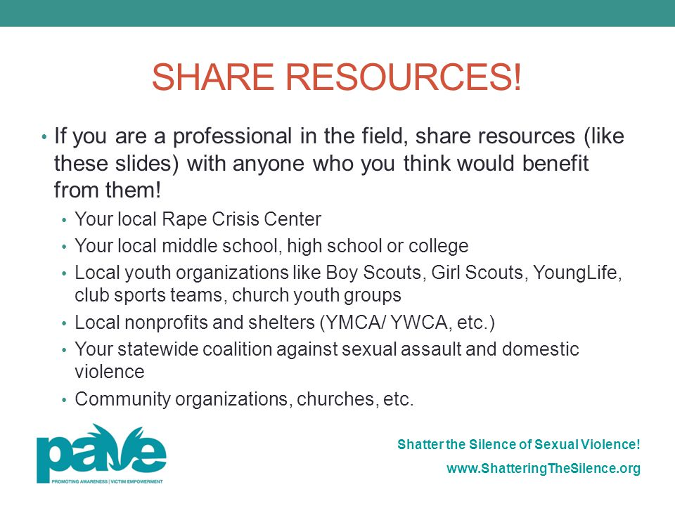 SHARE RESOURCES! If you are a professional in the field, share resources (like these slides) with anyone who you think would benefit from them!