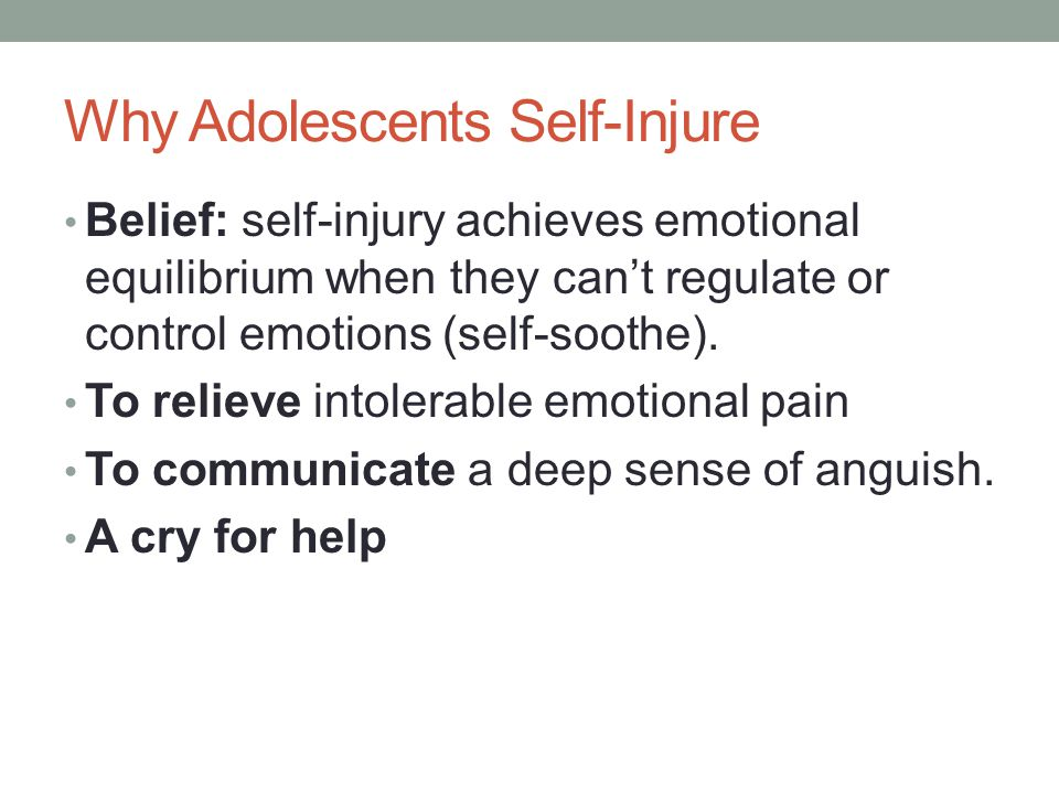 Why Adolescents Self-Injure