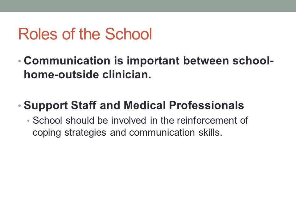 Roles of the School Communication is important between school-home-outside clinician. Support Staff and Medical Professionals.