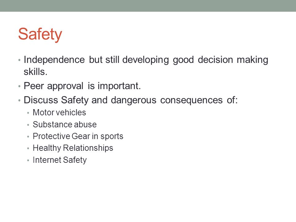 Safety Independence but still developing good decision making skills.