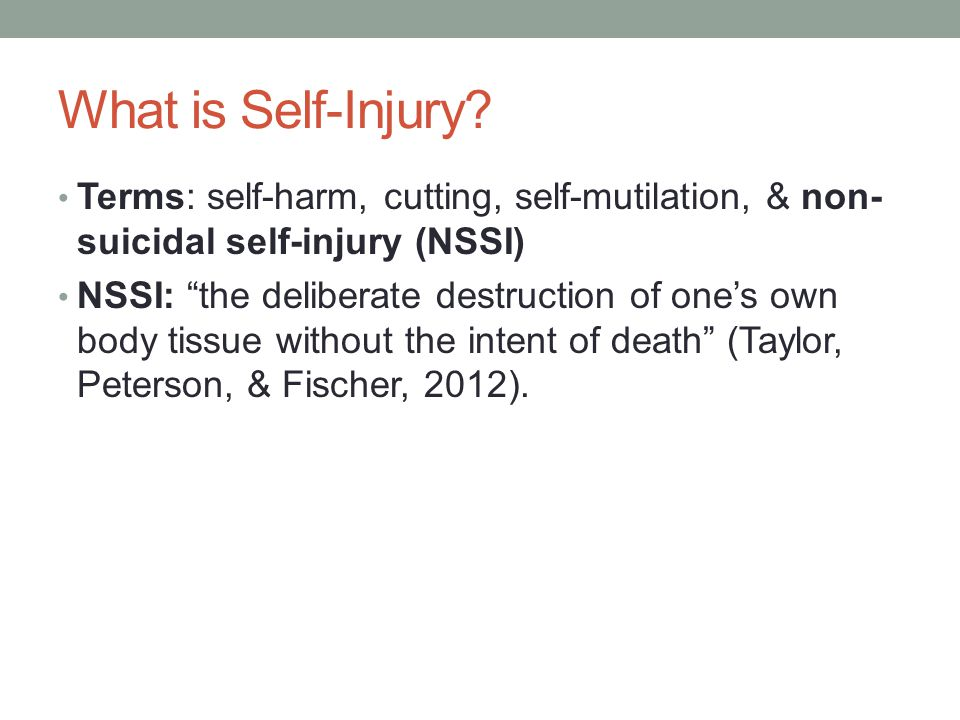 What is Self-Injury Terms: self-harm, cutting, self-mutilation, & non-suicidal self-injury (NSSI)