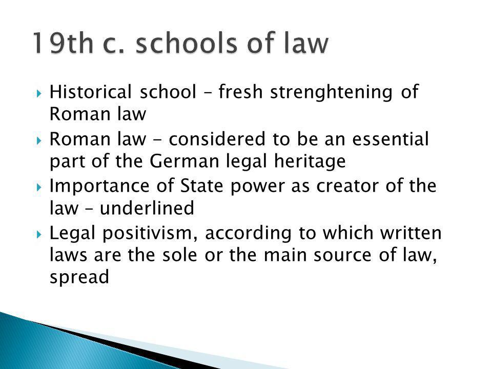 19th c. schools of law Historical school – fresh strenghtening of Roman law.