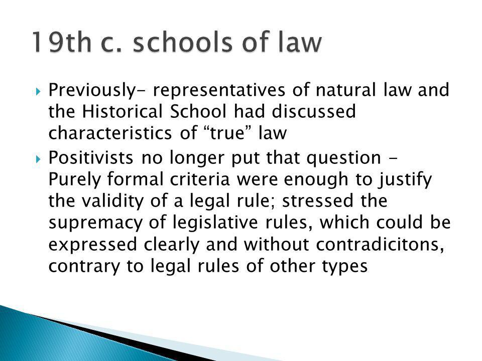 19th c. schools of law Previously- representatives of natural law and the Historical School had discussed characteristics of true law.