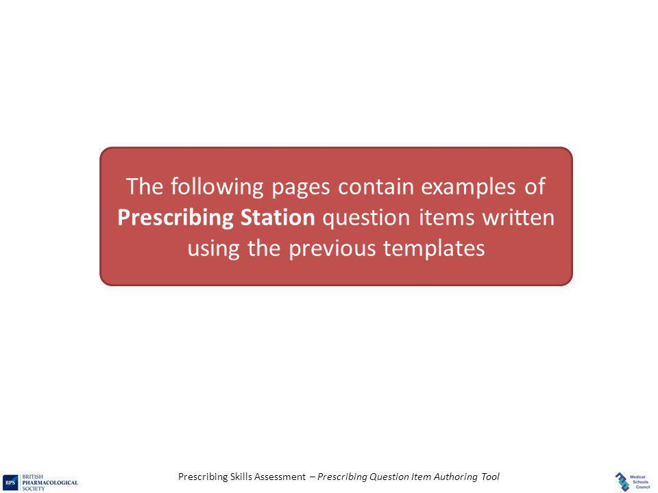 The following pages contain examples of Prescribing Station question items written using the previous templates