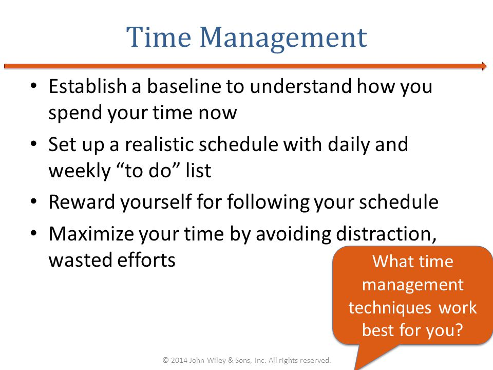 Time Management Establish a baseline to understand how you spend your time now. Set up a realistic schedule with daily and weekly to do list.