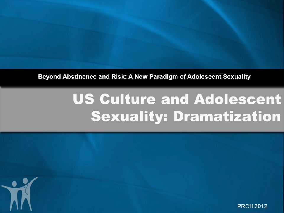 US Culture and Adolescent Sexuality: Dramatization