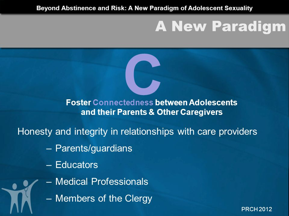 A New Paradigm C. Foster Connectedness between Adolescents. and their Parents & Other Caregivers.