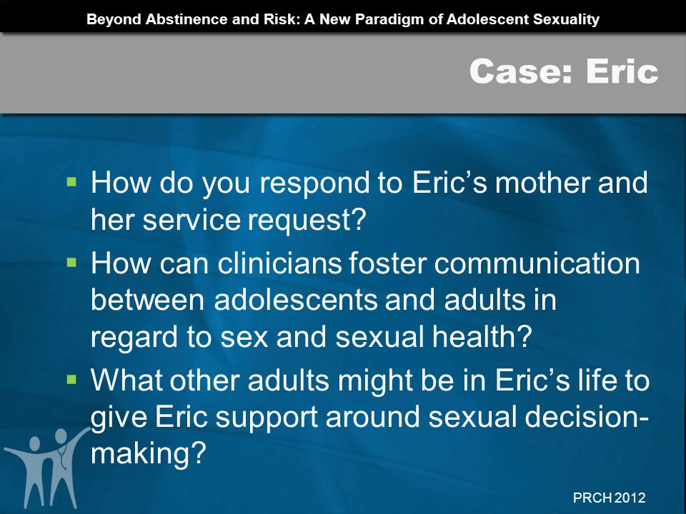 Case: Eric How do you respond to Eric's mother and her service request