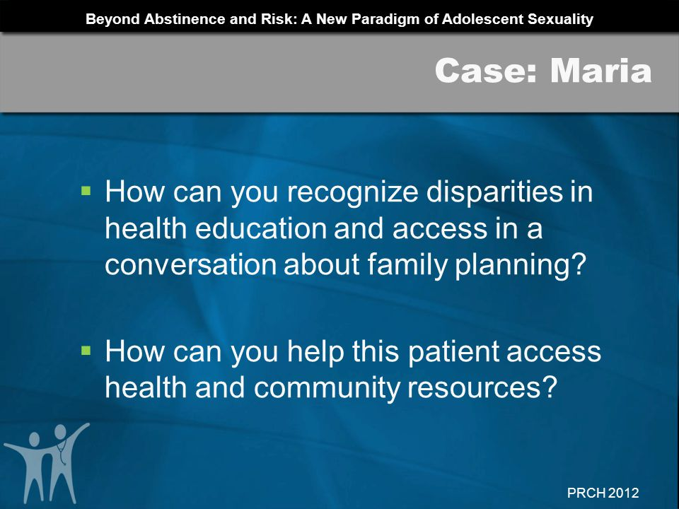 Case: Maria How can you recognize disparities in health education and access in a conversation about family planning