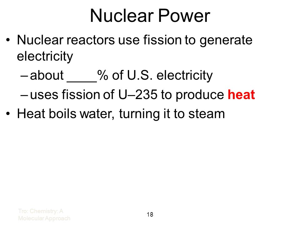 Nuclear Power Nuclear reactors use fission to generate electricity