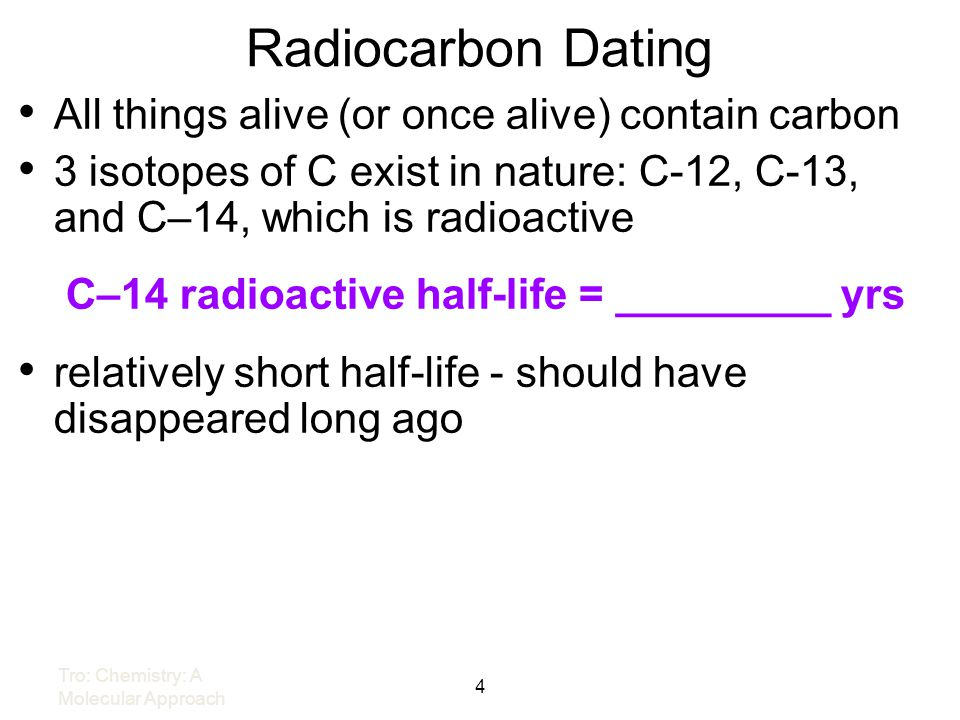 Radiocarbon Dating All things alive (or once alive) contain carbon