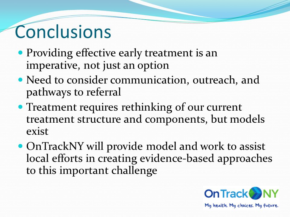 Conclusions Providing effective early treatment is an imperative, not just an option.