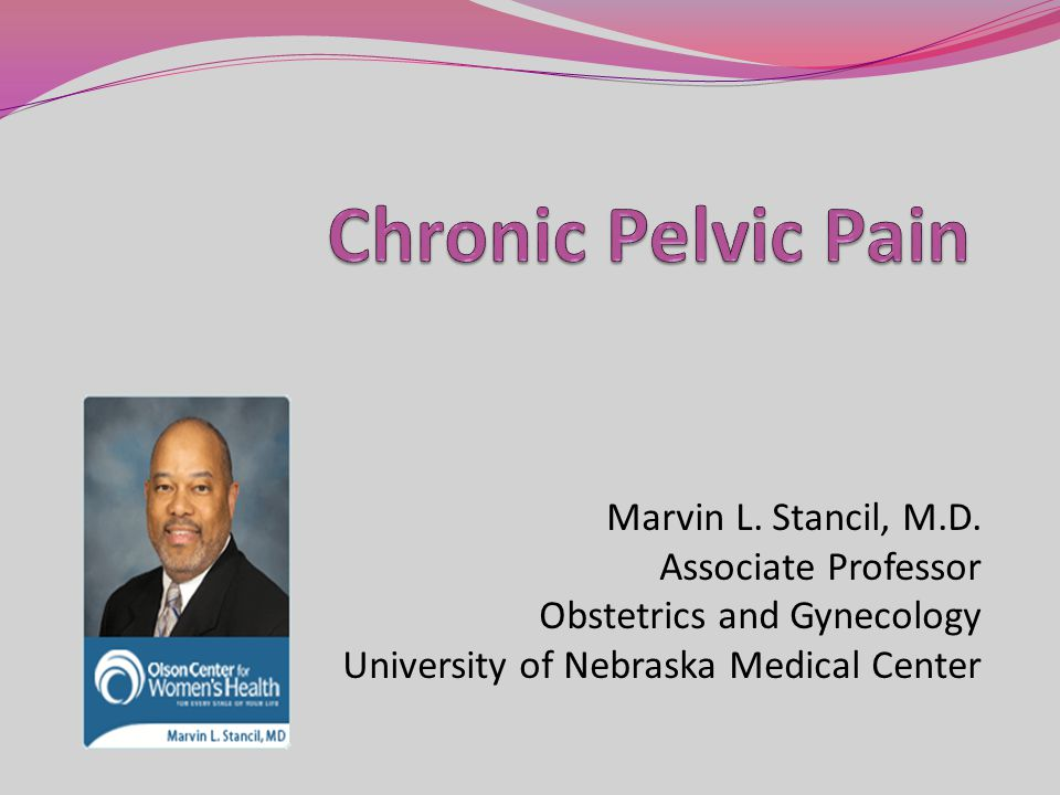 Chronic Pelvic Pain Marvin L. Stancil, M.D. Associate Professor