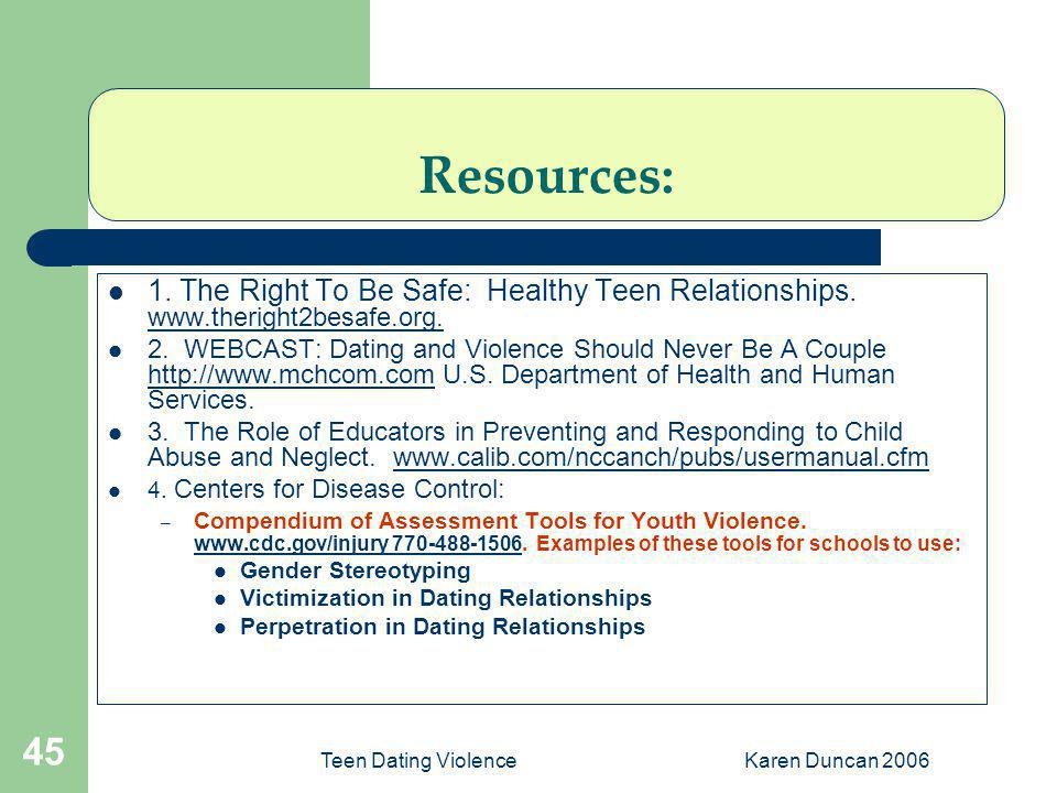 Resources: 1. The Right To Be Safe: Healthy Teen Relationships. www.theright2besafe.org.