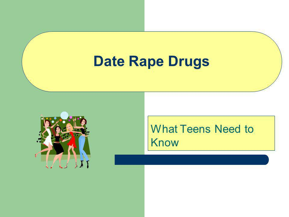 Date Rape Drugs What Teens Need to Know