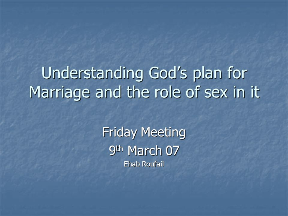 Understanding God's plan for Marriage and the role of sex in it