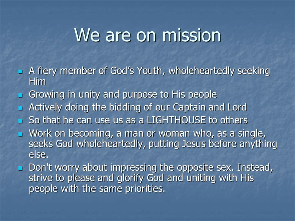 We are on mission A fiery member of God's Youth, wholeheartedly seeking Him. Growing in unity and purpose to His people.