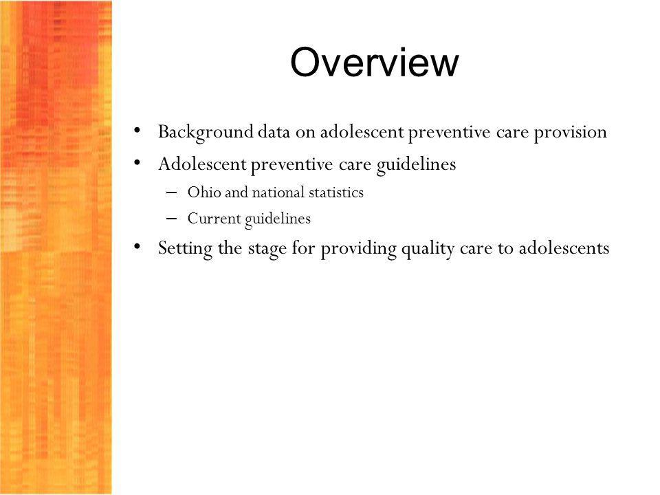 Overview Background data on adolescent preventive care provision