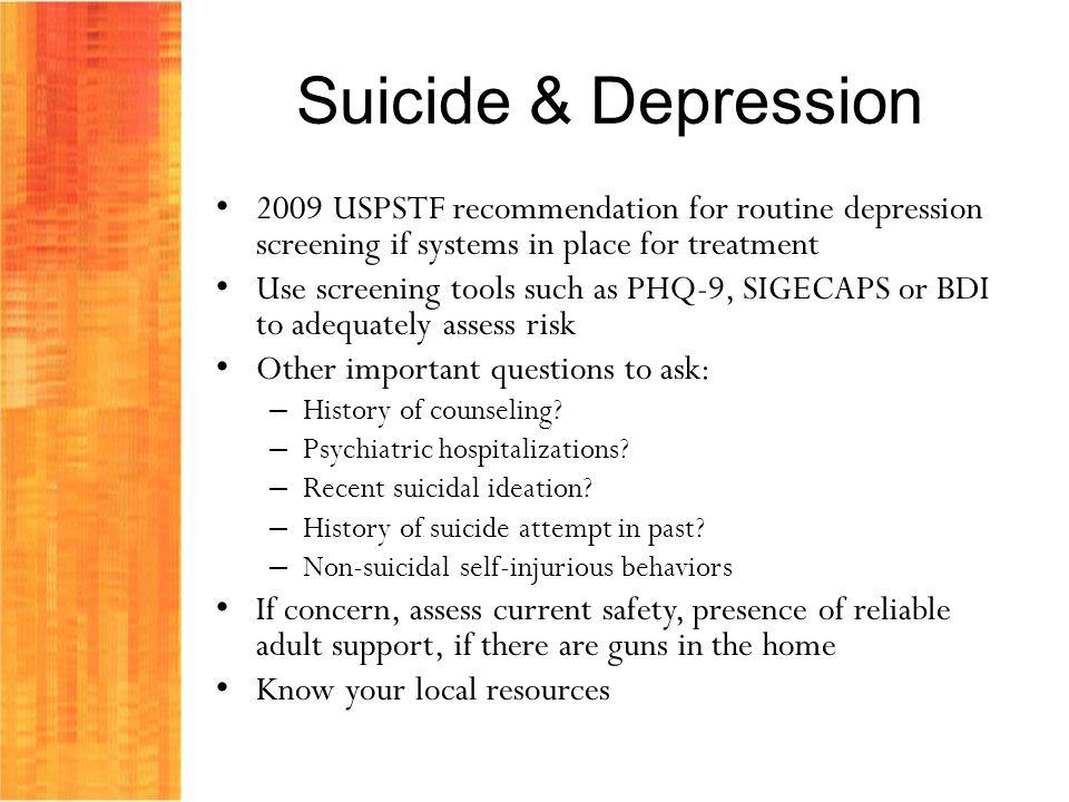 Suicide & Depression 2009 USPSTF recommendation for routine depression screening if systems in place for treatment.