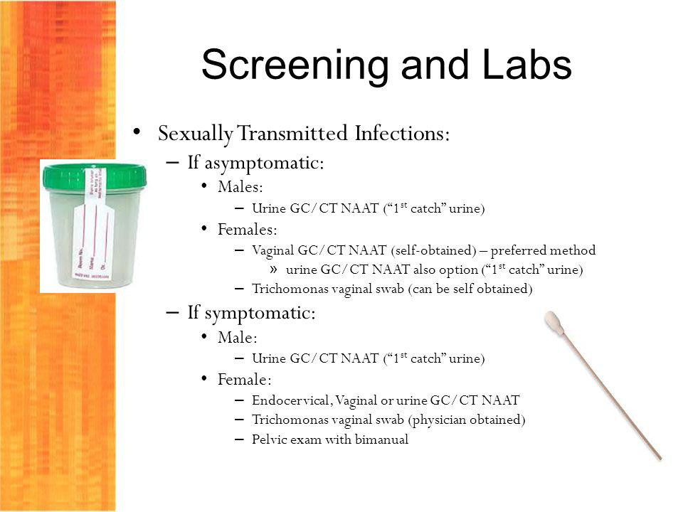 Screening and Labs Sexually Transmitted Infections: If asymptomatic: