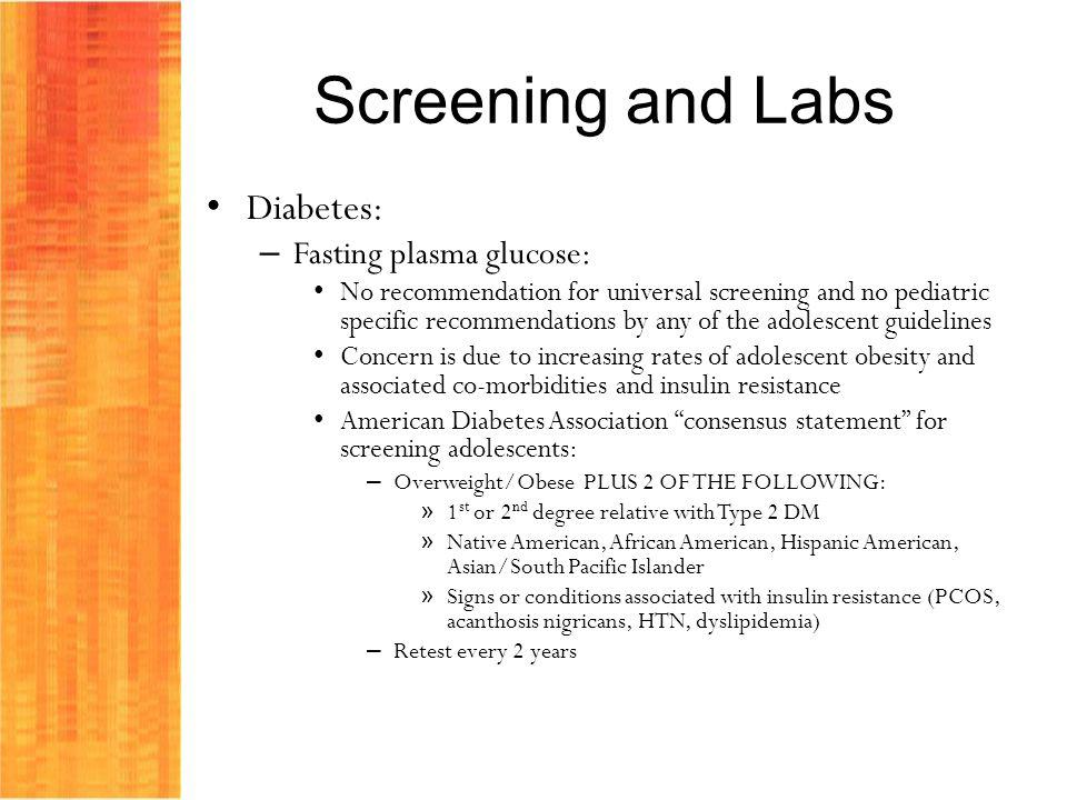 Screening and Labs Diabetes: Fasting plasma glucose: