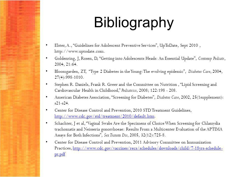 Bibliography Elster, A., Guidelines for Adolescent Preventive Services , UpToDate, Sept 2010 , http://www.uptodate.com.