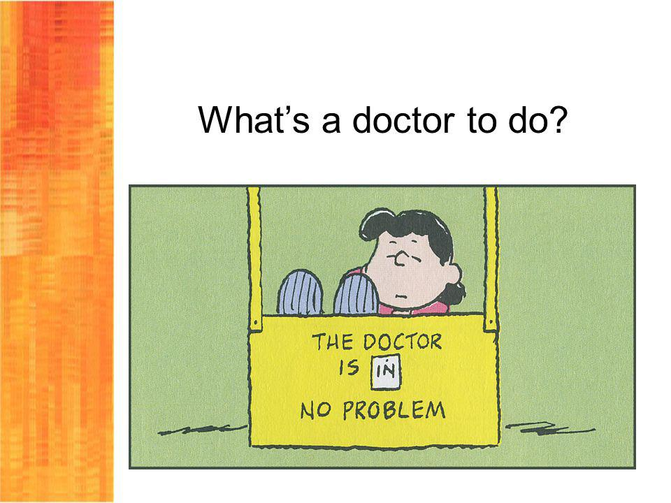 What's a doctor to do
