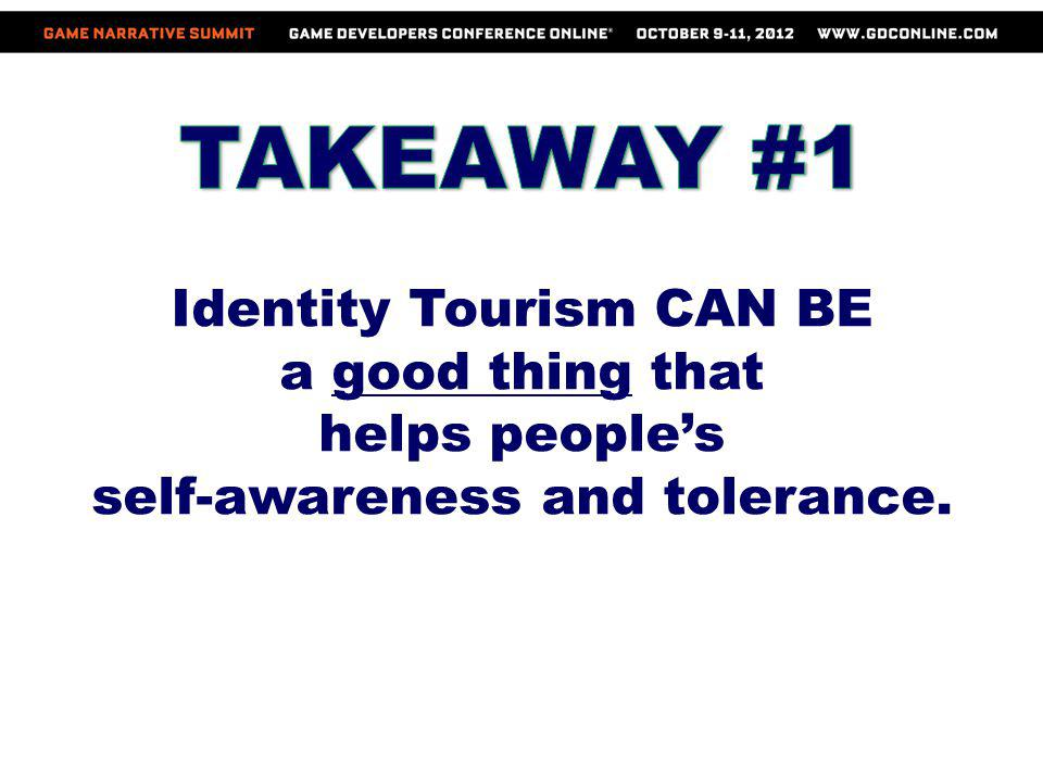 Identity Tourism CAN BE self-awareness and tolerance.